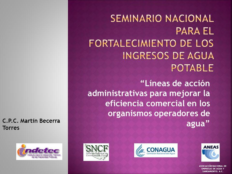Líneas de acción administrativas para mejorar la eficiencia comercial en los organismos operadores de agua ASOCIACIÓN NACIONAL DE EMPRESAS DE AGUA Y SANEAMIENTO.