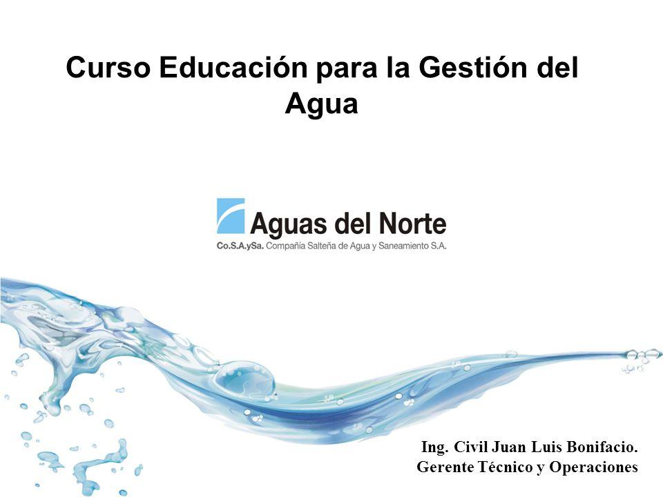Curso Educación para la Gestión del Agua Ing. Civil Juan Luis Bonifacio. Gerente Técnico y Operaciones