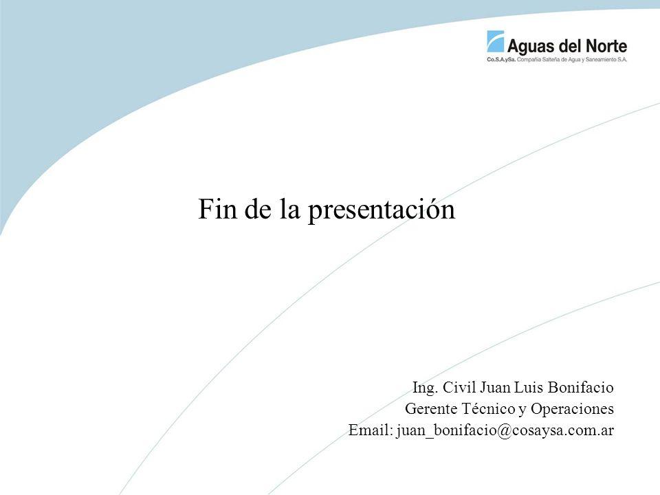 Fin de la presentación Ing. Civil Juan Luis Bonifacio Gerente Técnico y Operaciones Email: juan_bonifacio@cosaysa.com.ar