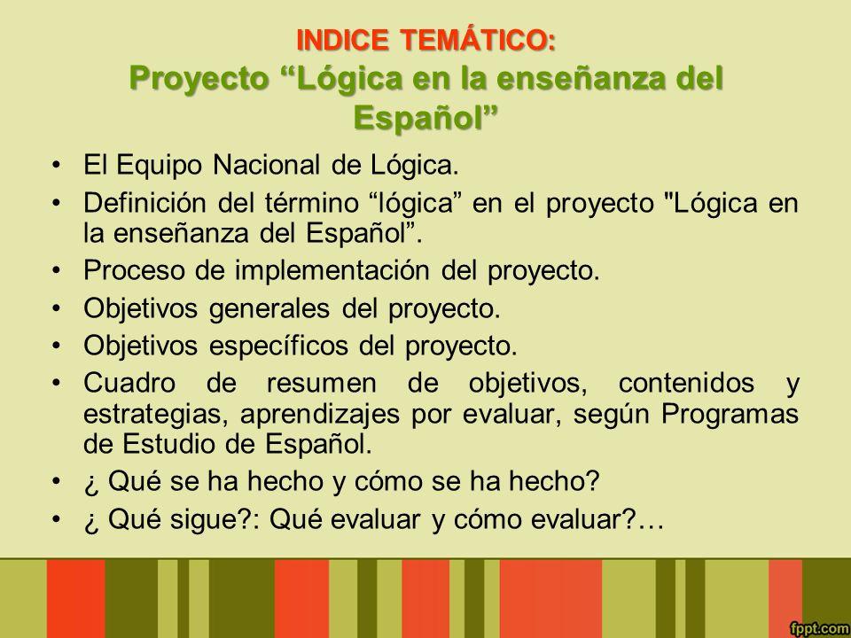 INDICE TEMÁTICO: Proyecto Lógica en la enseñanza del Español El Equipo Nacional de Lógica. Definición del término lógica en el proyecto