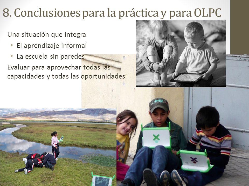 8. Conclusiones para la práctica y para OLPC Una situación que integra El aprendizaje informal La escuela sin paredes Evaluar para aprovechar todas la