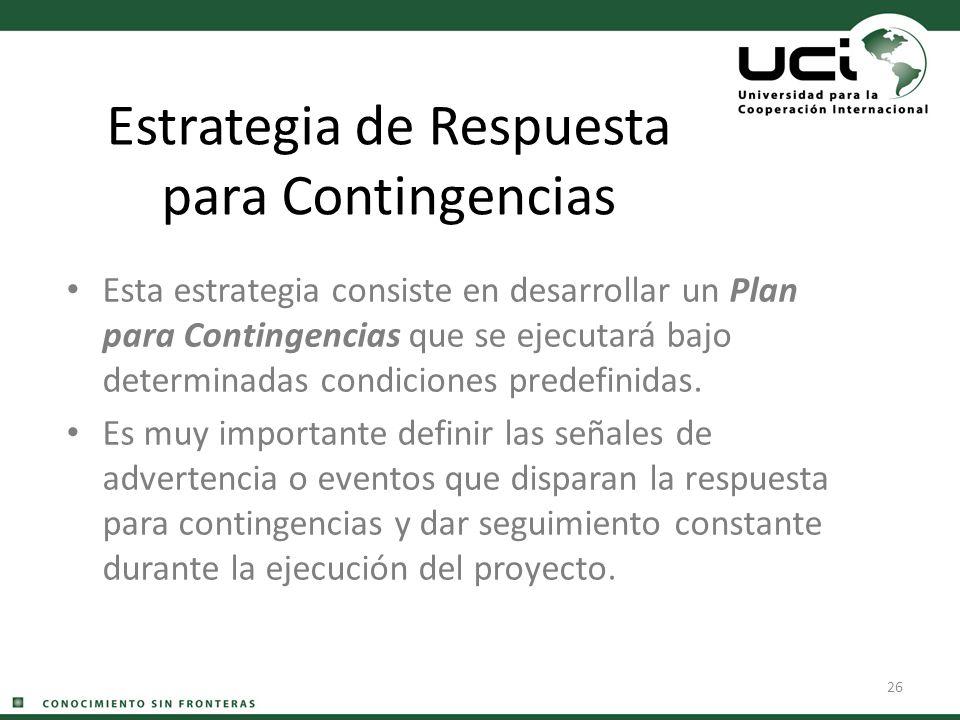 26 Estrategia de Respuesta para Contingencias Esta estrategia consiste en desarrollar un Plan para Contingencias que se ejecutará bajo determinadas co