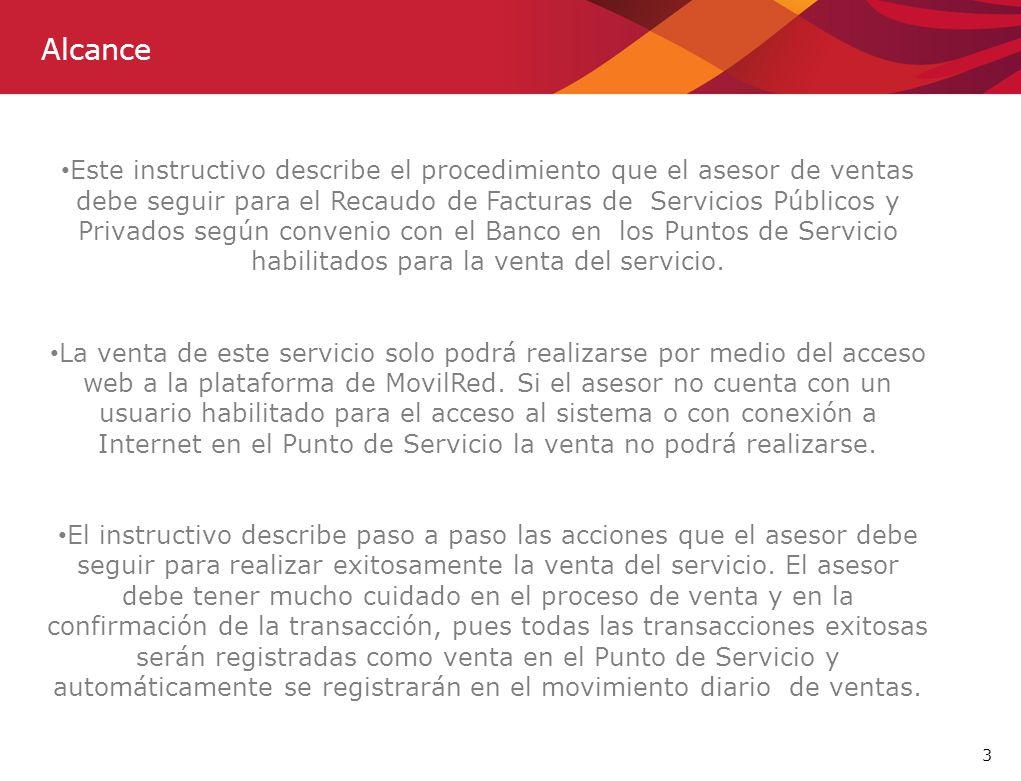 3 Alcance Este instructivo describe el procedimiento que el asesor de ventas debe seguir para el Recaudo de Facturas de Servicios Públicos y Privados