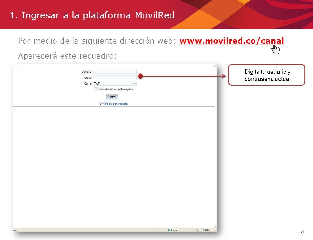 4 1. Ingresar a la plataforma MovilRed Por medio de la siguiente dirección web: www.movilred.co/canal Aparecerá este recuadro: Digita tu usuario y con