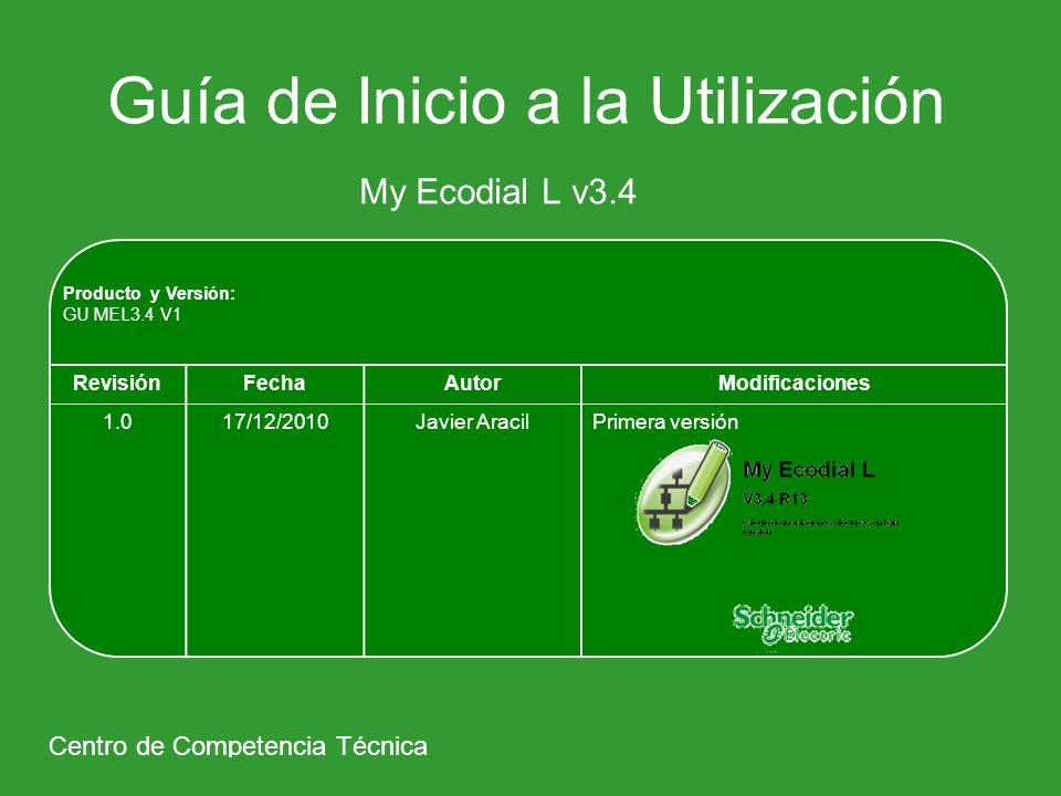 Guía de Inicio a la Utilización My Ecodial L v3.4 Centro de Competencia Técnica Producto y Versión: GU MEL3.4 V1 RevisiónFechaAutorModificaciones 1.01