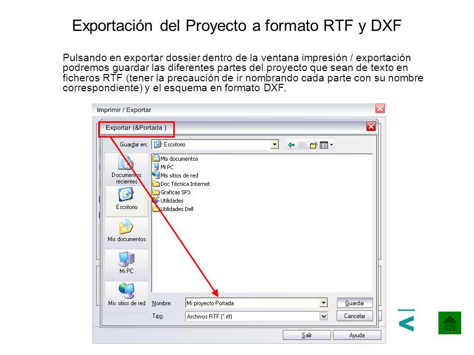 Exportación del Proyecto a formato RTF y DXF Pulsando en exportar dossier dentro de la ventana impresión / exportación podremos guardar las diferentes