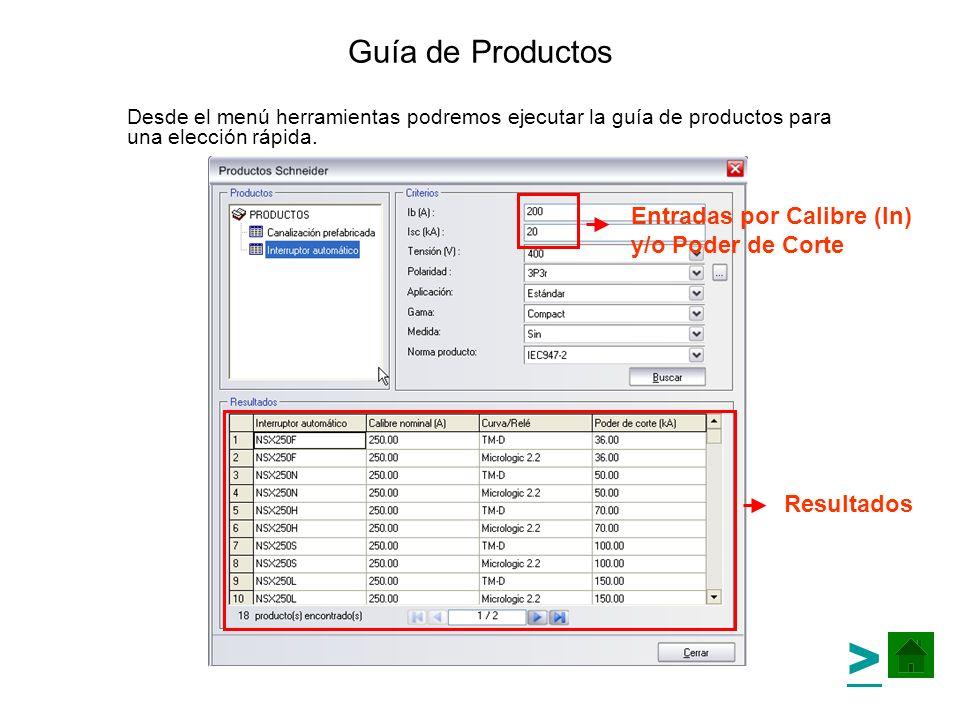 Guía de Productos Desde el menú herramientas podremos ejecutar la guía de productos para una elección rápida. Entradas por Calibre (In) y/o Poder de C