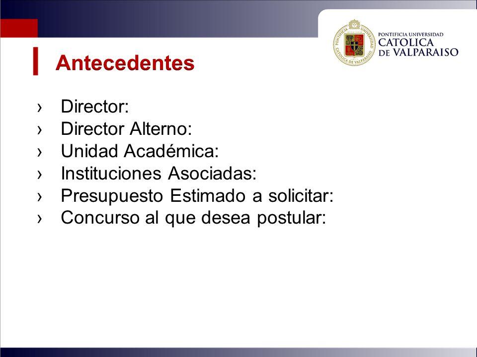 Director: Director Alterno: Unidad Académica: Instituciones Asociadas: Presupuesto Estimado a solicitar: Concurso al que desea postular: