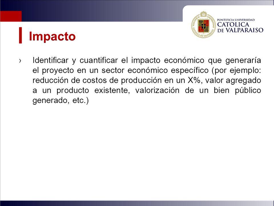 Identificar y cuantificar el impacto económico que generaría el proyecto en un sector económico específico (por ejemplo: reducción de costos de producción en un X%, valor agregado a un producto existente, valorización de un bien público generado, etc.)