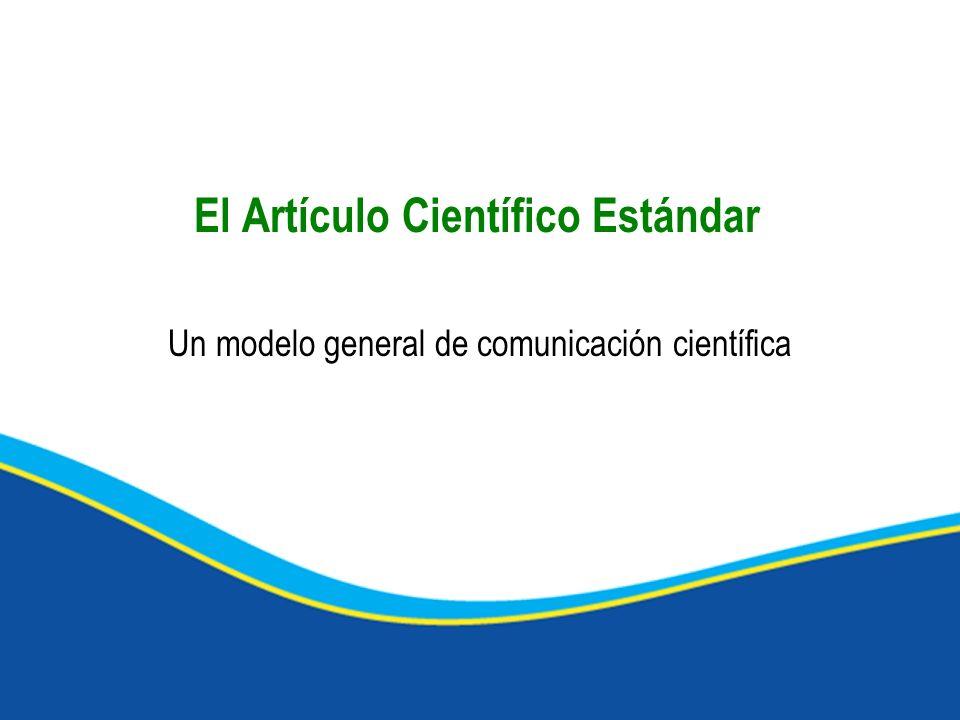 El Artículo Científico Estándar Un modelo general de comunicación científica