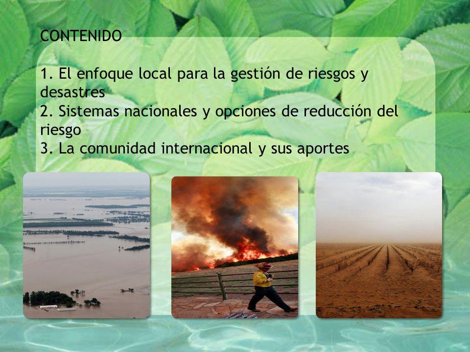 CONTENIDO 1. El enfoque local para la gestión de riesgos y desastres 2.