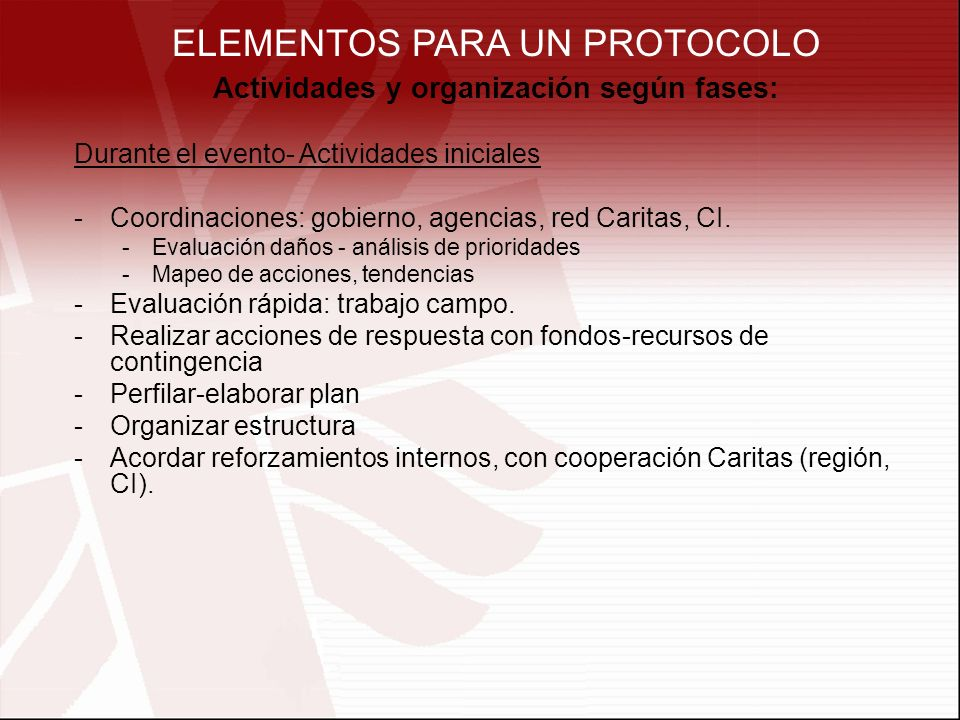 ELEMENTOS PARA UN PROTOCOLO Actividades y organización según fases: Durante el evento- Actividades iniciales -Coordinaciones: gobierno, agencias, red