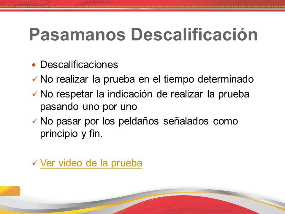 Pasamanos Descalificación Descalificaciones No realizar la prueba en el tiempo determinado No respetar la indicación de realizar la prueba pasando uno por uno No pasar por los peldaños señalados como principio y fin.