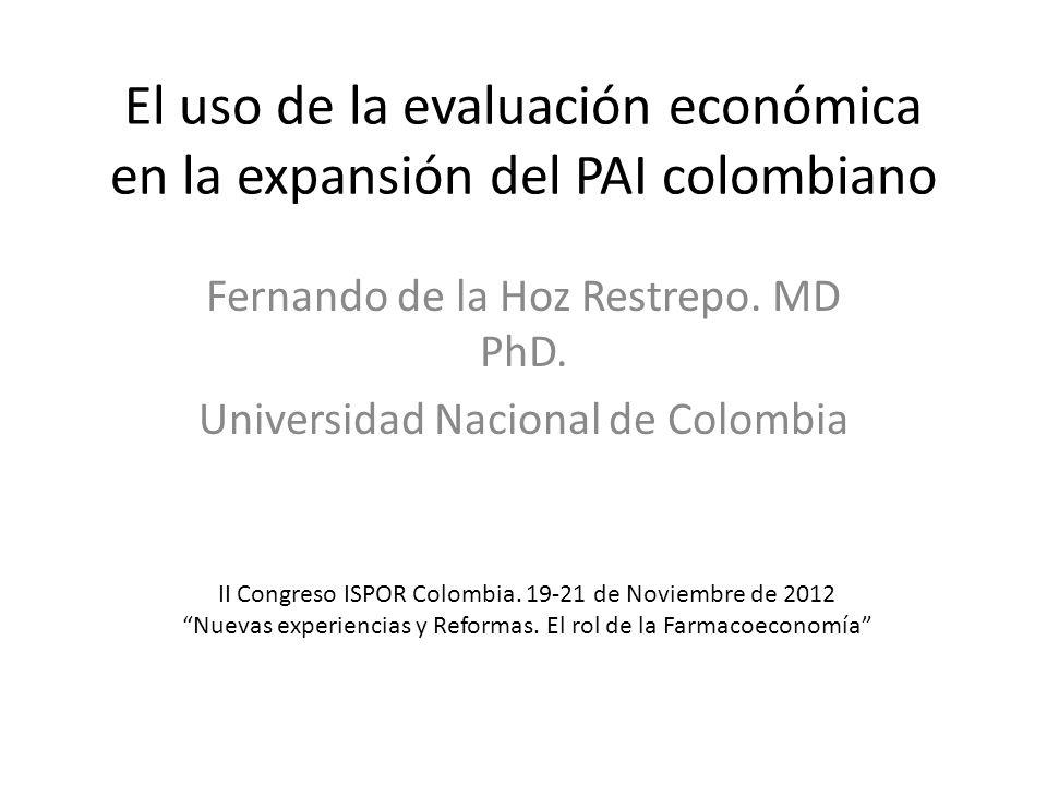 El uso de la evaluación económica en la expansión del PAI colombiano Fernando de la Hoz Restrepo. MD PhD. Universidad Nacional de Colombia II Congreso