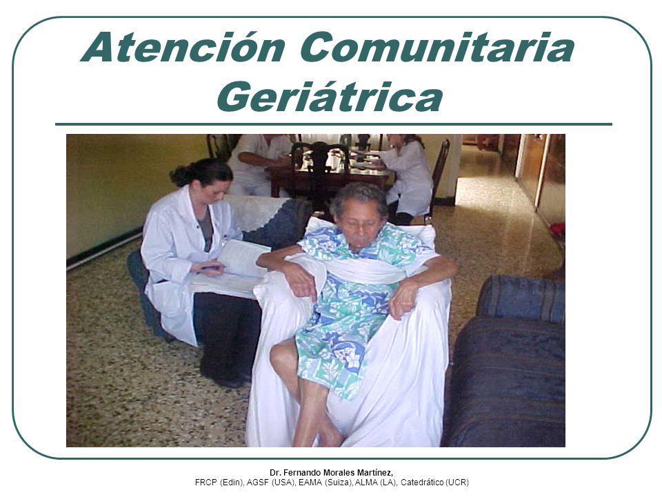 Atención Comunitaria Geriátrica Dr. Fernando Morales Martínez, FRCP (Edin), AGSF (USA), EAMA (Suiza), ALMA (LA), Catedrático (UCR)