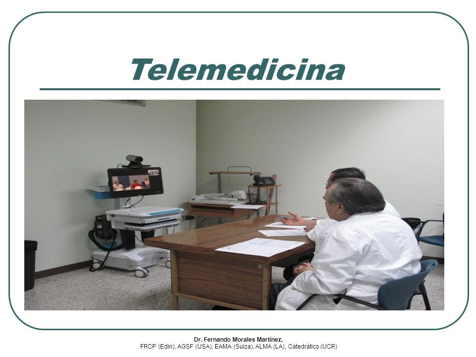 Dr. Fernando Morales Martínez, FRCP (Edin), AGSF (USA), EAMA (Suiza), ALMA (LA), Catedrático (UCR) Telemedicina