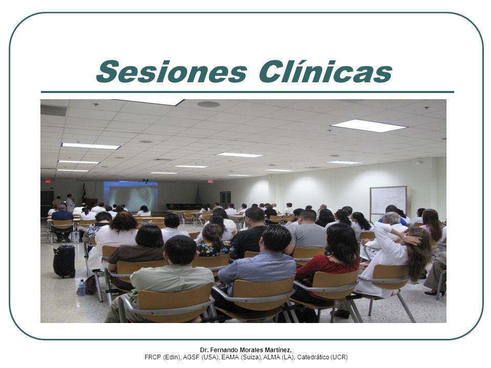 Dr. Fernando Morales Martínez, FRCP (Edin), AGSF (USA), EAMA (Suiza), ALMA (LA), Catedrático (UCR) Sesiones Clínicas