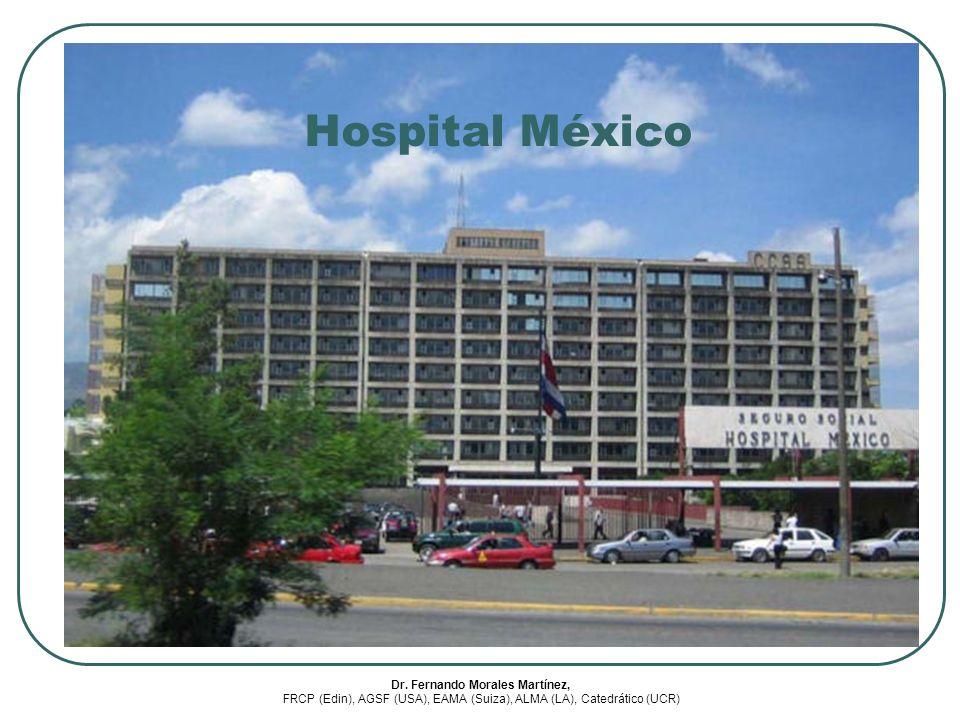 Hospital México Dr. Fernando Morales Martínez, FRCP (Edin), AGSF (USA), EAMA (Suiza), ALMA (LA), Catedrático (UCR)