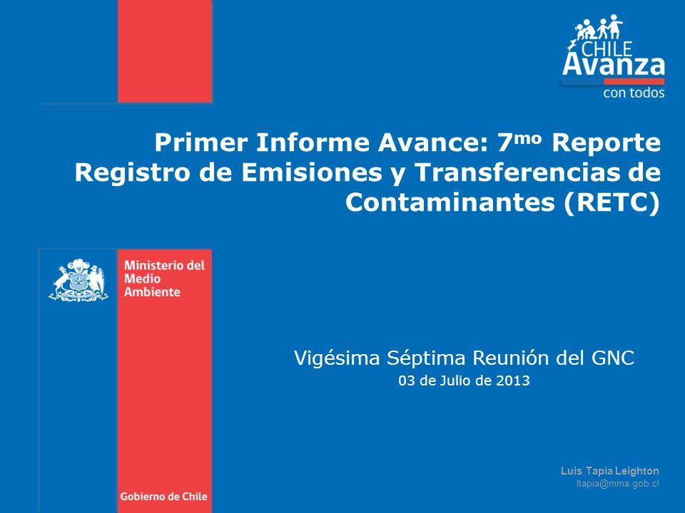 Primer Informe Avance: 7 mo Reporte Registro de Emisiones y Transferencias de Contaminantes (RETC) Vigésima Séptima Reunión del GNC 03 de Julio de 201
