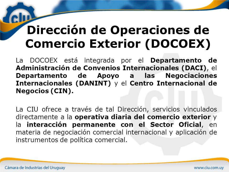 Dirección de Operaciones de Comercio Exterior (DOCOEX) La DOCOEX está integrada por el Departamento de Administración de Convenios Internacionales (DACI), el Departamento de Apoyo a las Negociaciones Internacionales (DANINT) y el Centro Internacional de Negocios (CIN).