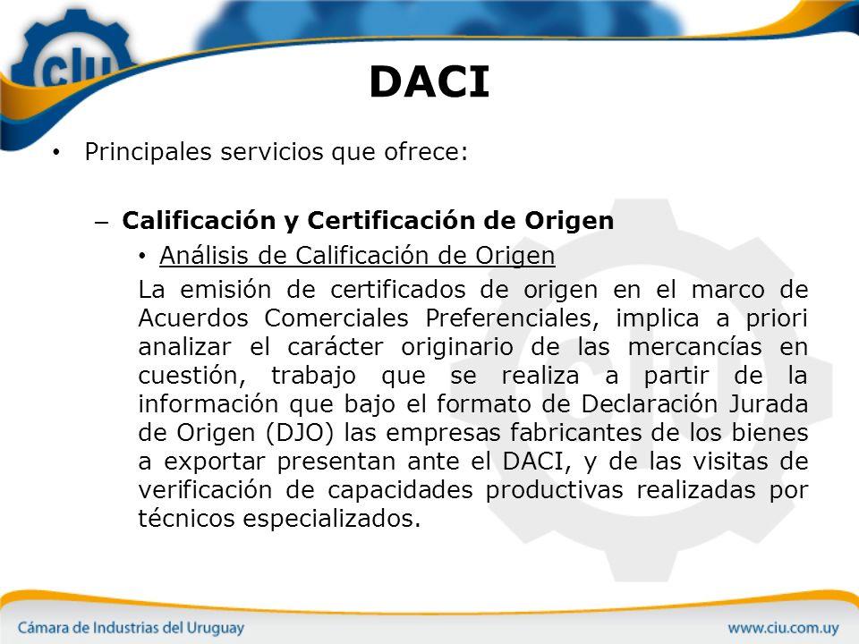 DACI Principales servicios que ofrece: – Calificación y Certificación de Origen Certificación de Origen El DACI certifica el carácter originario de los bienes que se exportan en el marco de los mencionados Acuerdos, preponderantemente, pero también certifica el carácter nacional de un bien que se comercialice al exterior en condiciones no preferenciales.