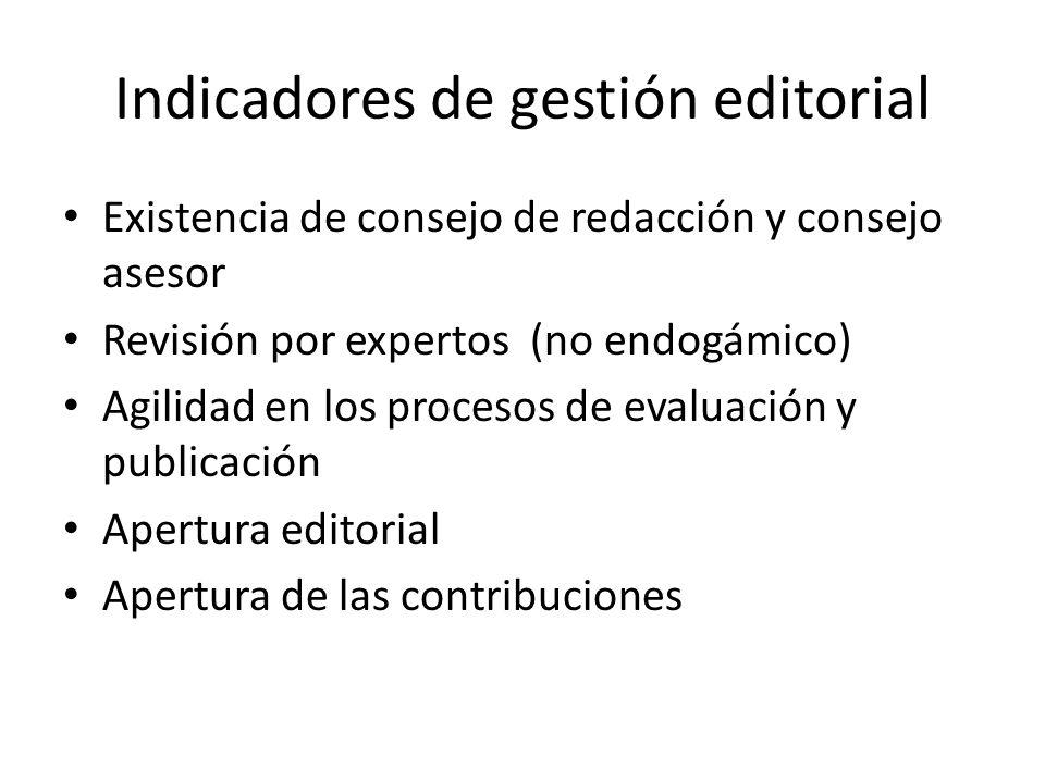 Indicadores de gestión editorial Existencia de consejo de redacción y consejo asesor Revisión por expertos (no endogámico) Agilidad en los procesos de evaluación y publicación Apertura editorial Apertura de las contribuciones