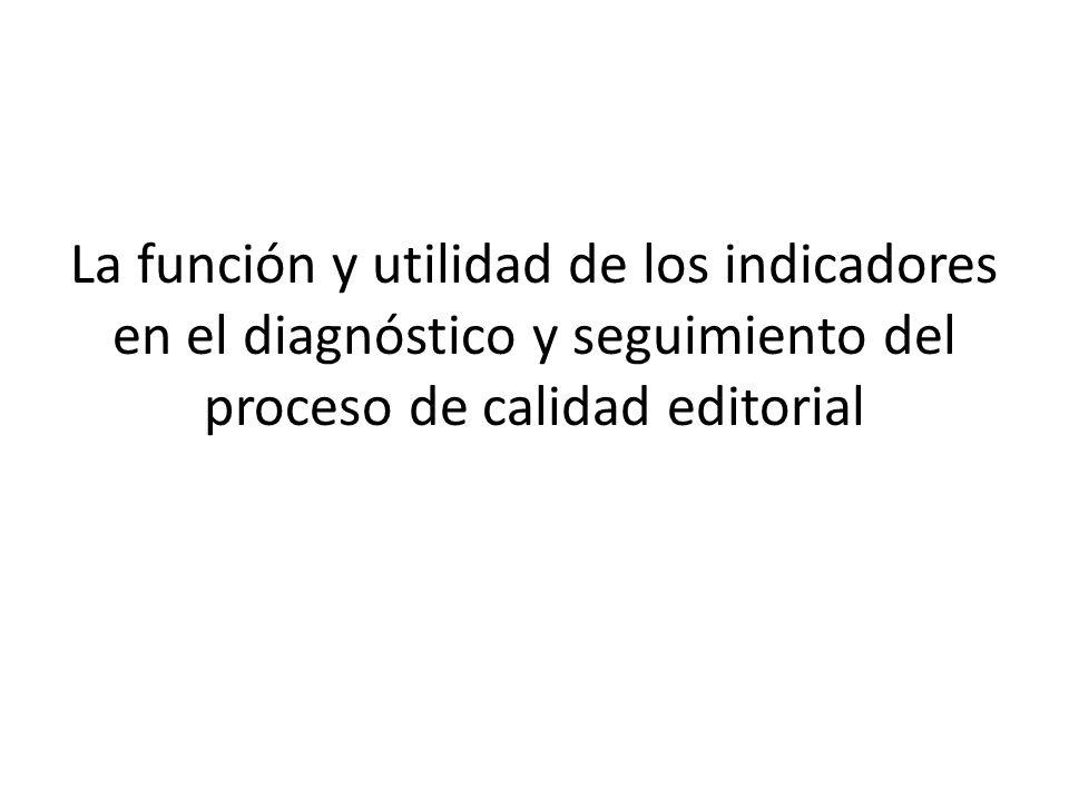 La función y utilidad de los indicadores en el diagnóstico y seguimiento del proceso de calidad editorial