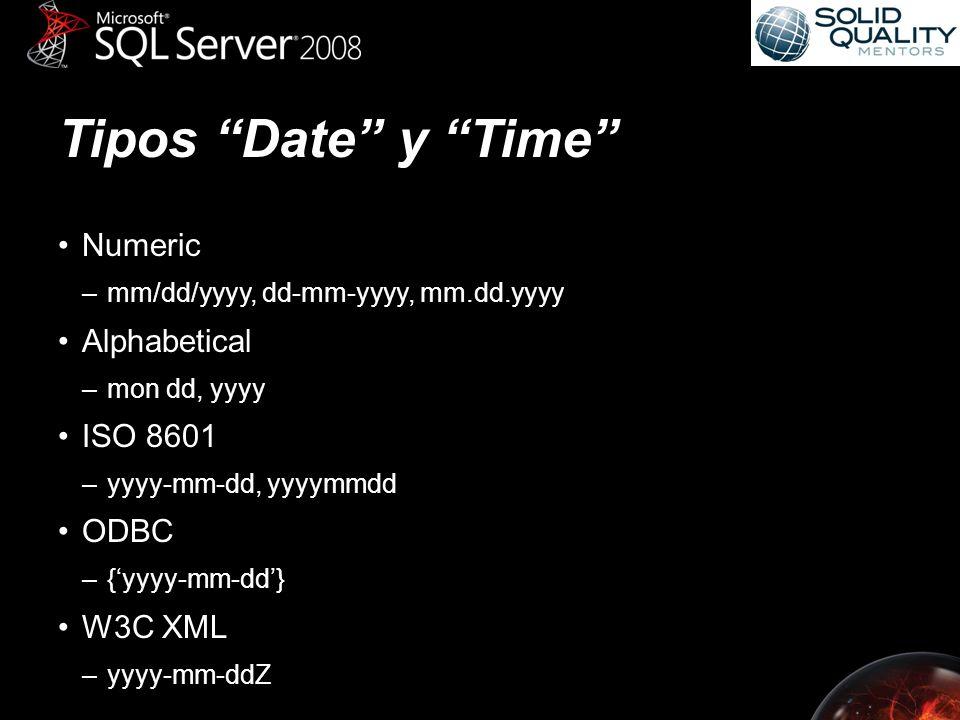 Tipos Date y Time Numeric –mm/dd/yyyy, dd-mm-yyyy, mm.dd.yyyy Alphabetical –mon dd, yyyy ISO 8601 –yyyy-mm-dd, yyyymmdd ODBC –{yyyy-mm-dd} W3C XML –yyyy-mm-ddZ
