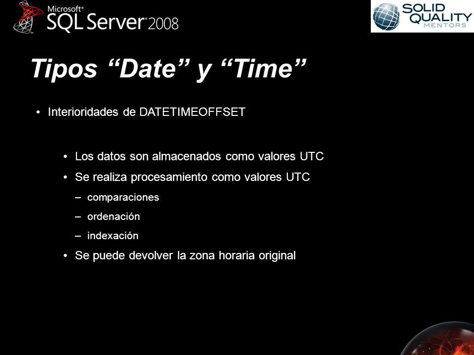 Tipos Date y Time Los datos son almacenados como valores UTC Se realiza procesamiento como valores UTC –comparaciones –ordenación –indexación Se puede devolver la zona horaria original Interioridades de DATETIMEOFFSET