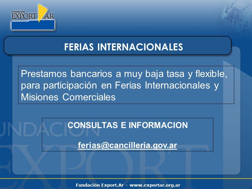 Fundación Export.Ar – www.exportar.org.ar FERIAS INTERNACIONALES Prestamos bancarios a muy baja tasa y flexible, para participación en Ferias Internac