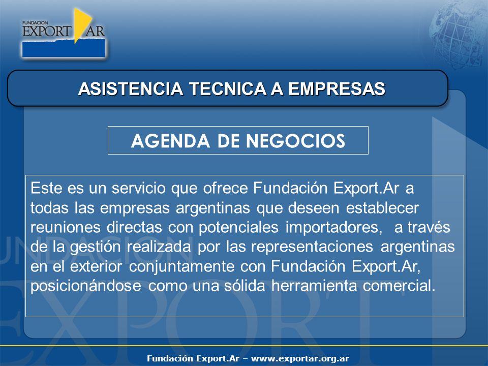 Fundación Export.Ar – www.exportar.org.ar ASISTENCIA TECNICA A EMPRESAS AGENDA DE NEGOCIOS Este es un servicio que ofrece Fundación Export.Ar a todas