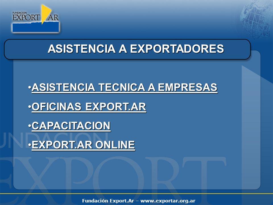 Fundación Export.Ar – www.exportar.org.ar ASISTENCIA A EXPORTADORES ASISTENCIA TECNICA A EMPRESASASISTENCIA TECNICA A EMPRESAS OFICINAS EXPORT.AROFICI