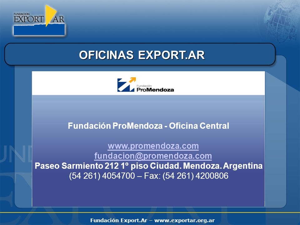Fundación Export.Ar – www.exportar.org.ar OFICINAS EXPORT.AR Fundación ProMendoza - Oficina Central www.promendoza.com fundacion@promendoza.com Paseo