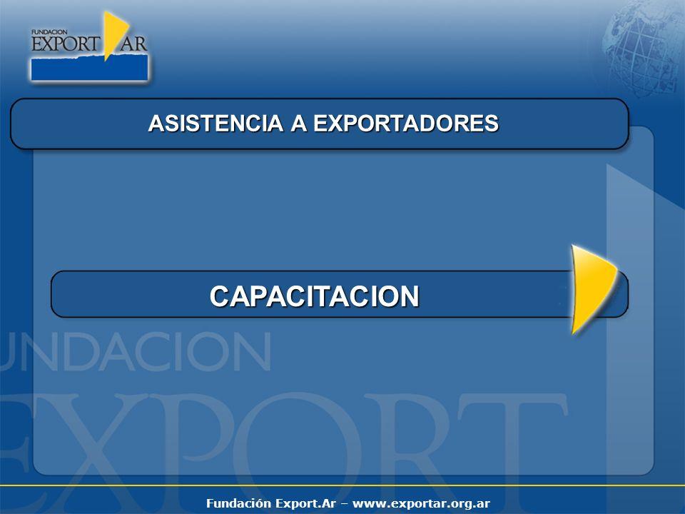 Fundación Export.Ar – www.exportar.org.ar ASISTENCIA A EXPORTADORES CAPACITACION