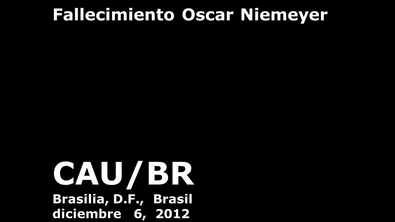Fallecimiento Oscar Niemeyer CAU/BR Brasilia, D.F., Brasil diciembre 6, 2012