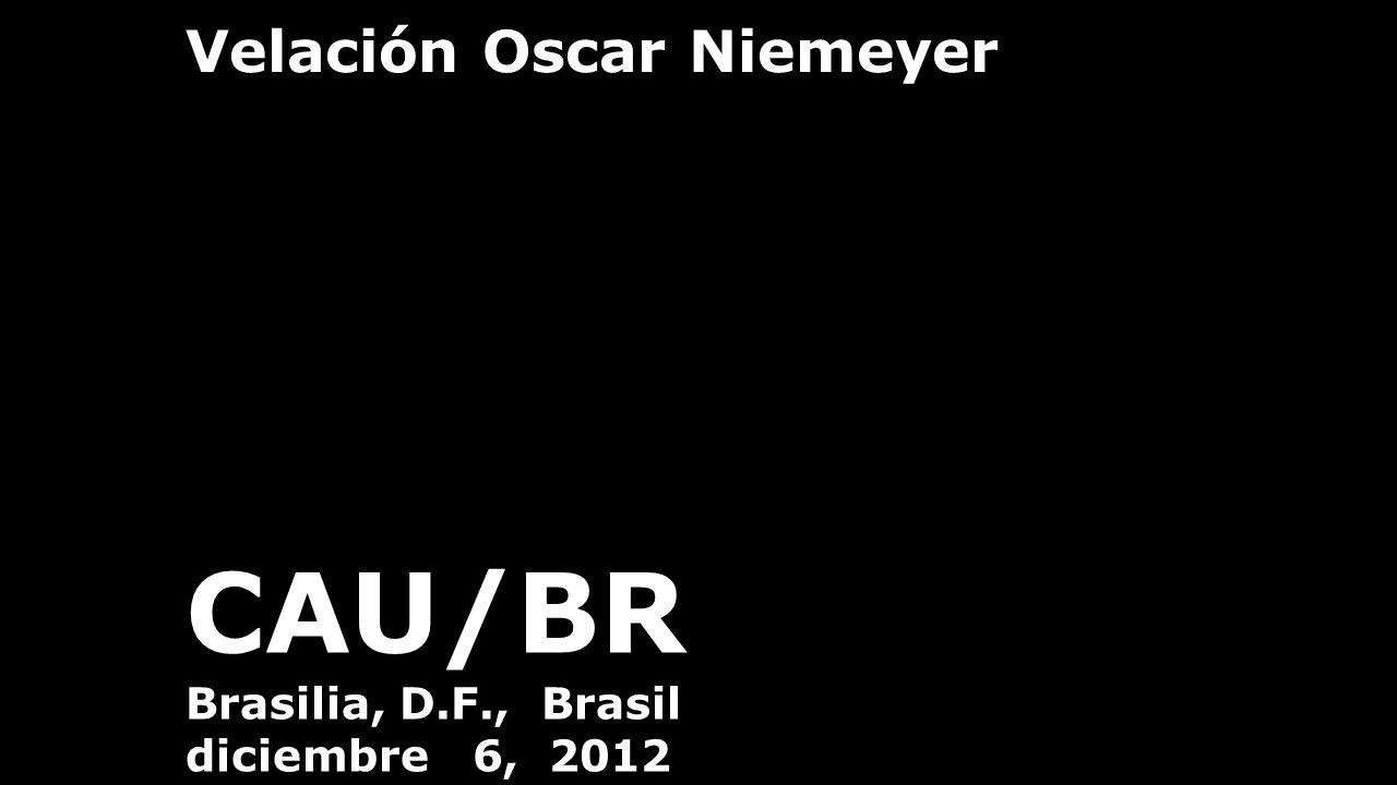 Velación Oscar Niemeyer CAU/BR Brasilia, D.F., Brasil diciembre 6, 2012