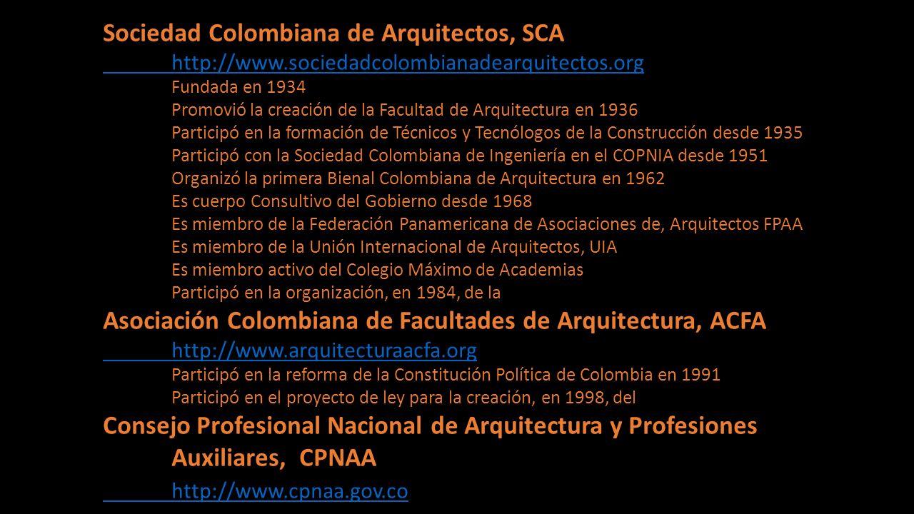 Sociedad Colombiana de Arquitectos, SCA http://www.sociedadcolombianadearquitectos.org Fundada en 1934 Promovió la creación de la Facultad de Arquitec