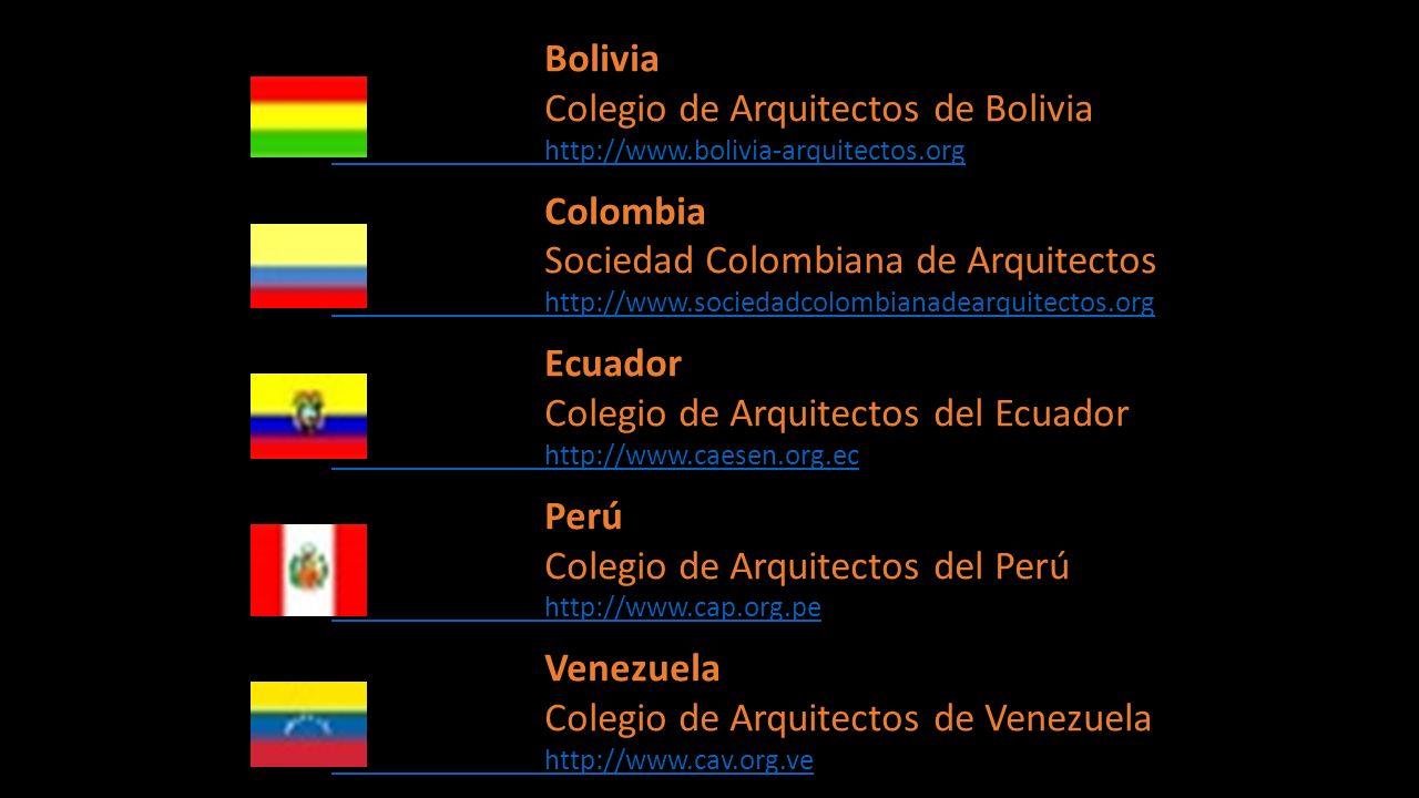Bolivia Colegio de Arquitectos de Bolivia http://www.bolivia-arquitectos.org Colombia Sociedad Colombiana de Arquitectos http://www.sociedadcolombiana
