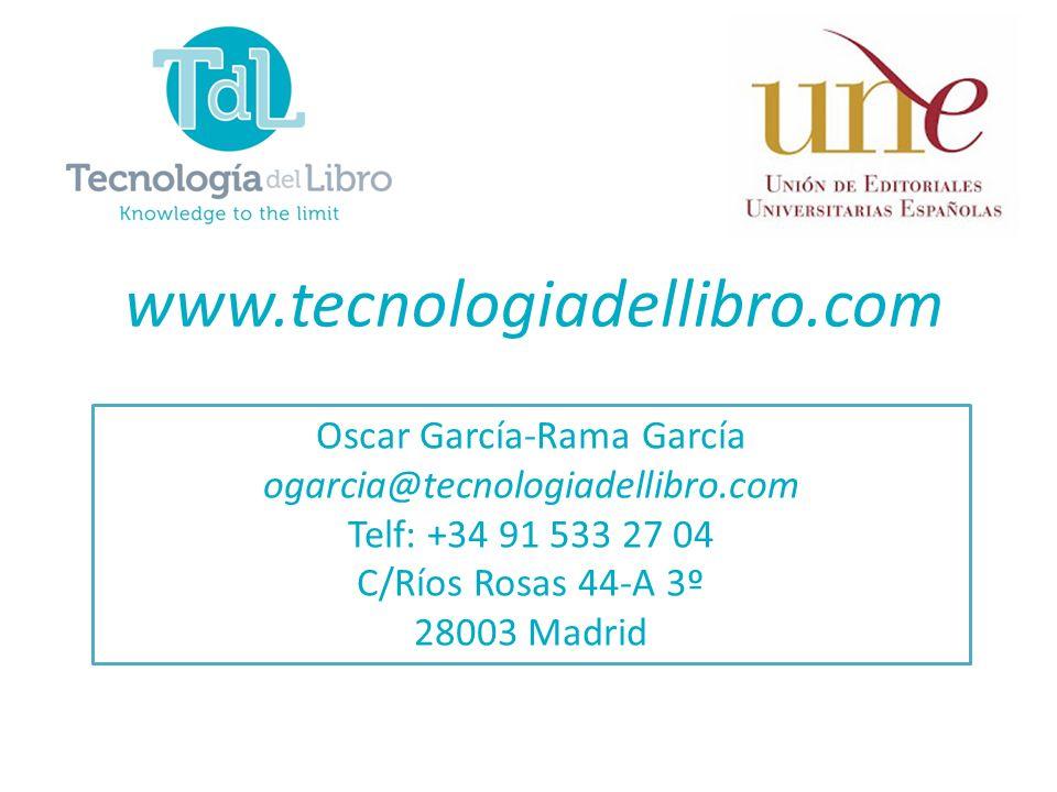 www.tecnologiadellibro.com Oscar García-Rama García ogarcia@tecnologiadellibro.com Telf: +34 91 533 27 04 C/Ríos Rosas 44-A 3º 28003 Madrid