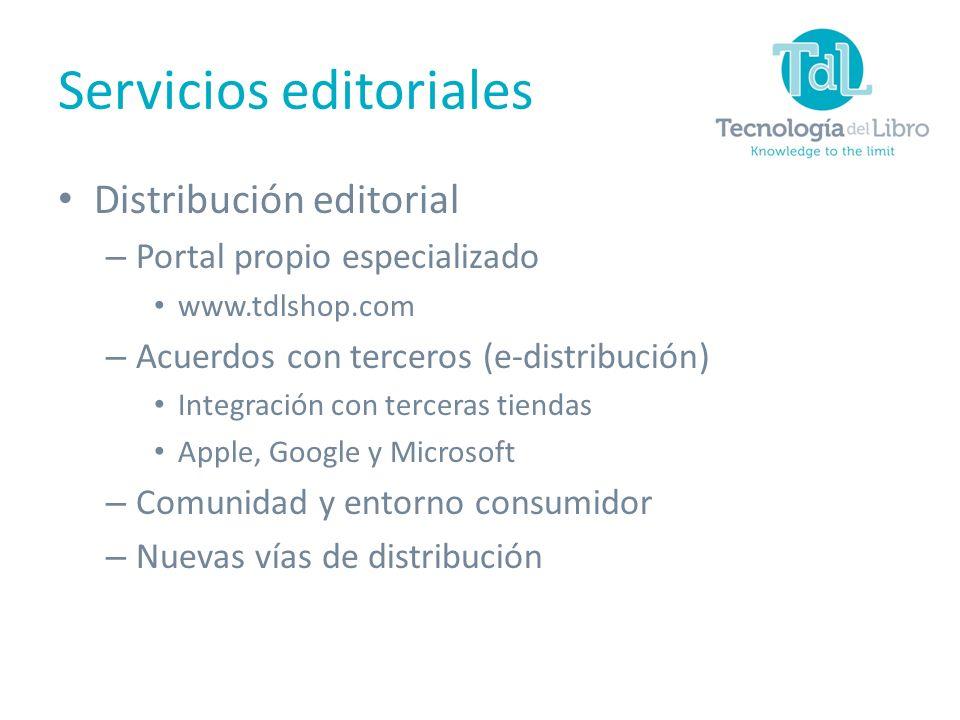 Distribución editorial – Portal propio especializado www.tdlshop.com – Acuerdos con terceros (e-distribución) Integración con terceras tiendas Apple, Google y Microsoft – Comunidad y entorno consumidor – Nuevas vías de distribución