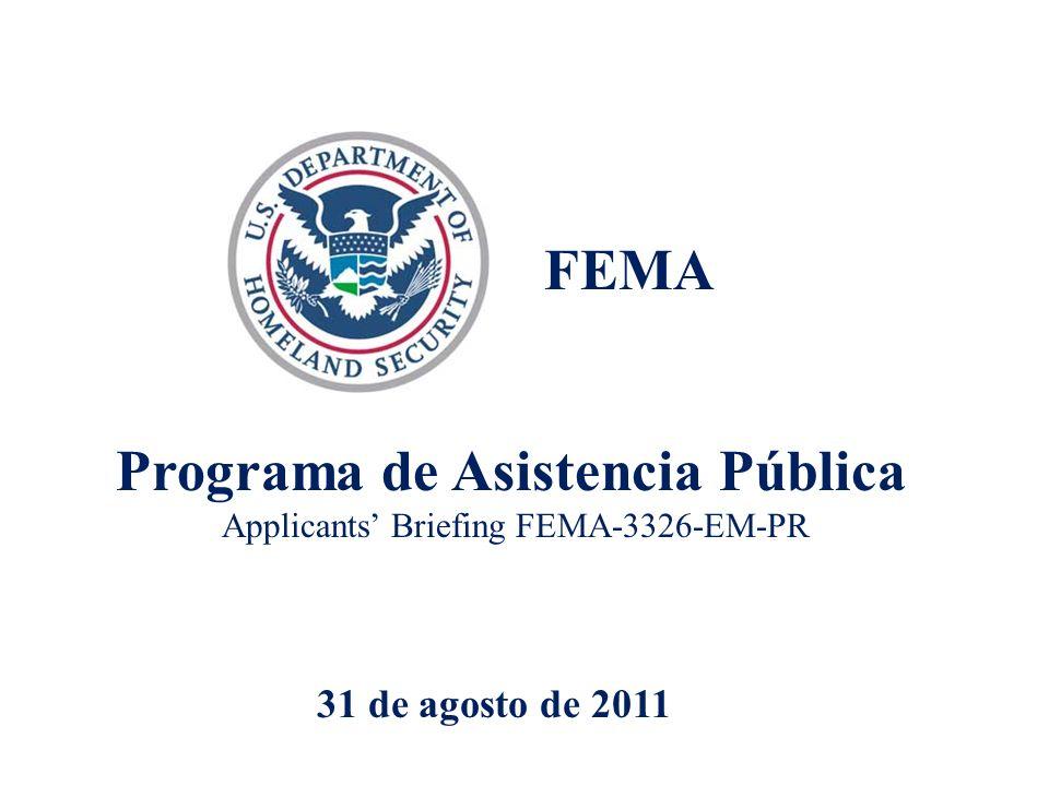 FEMA Programa de Asistencia Pública Applicants Briefing FEMA-3326-EM-PR 31 de agosto de 2011
