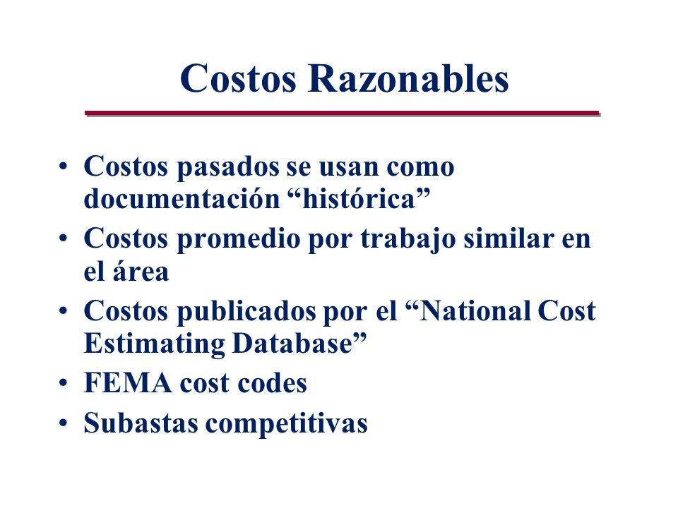 Costos Razonables Costos pasados se usan como documentación histórica Costos promedio por trabajo similar en el área Costos publicados por el National Cost Estimating Database FEMA cost codes Subastas competitivas