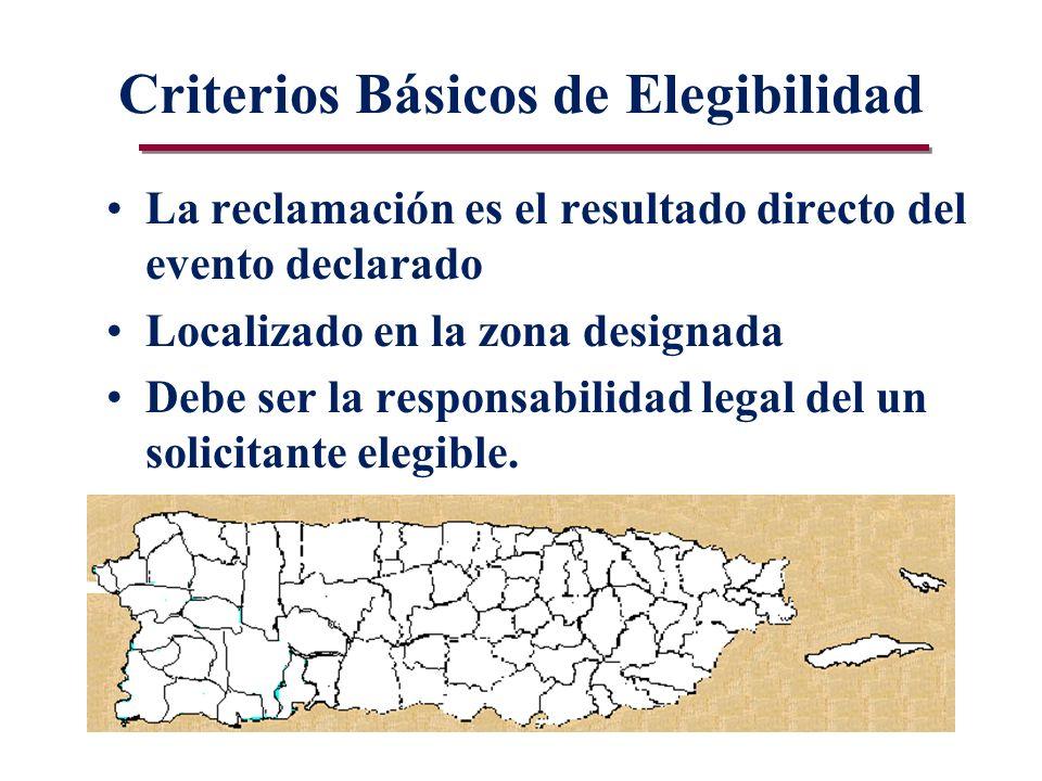 Criterios Básicos de Elegibilidad La reclamación es el resultado directo del evento declarado Localizado en la zona designada Debe ser la responsabilidad legal del un solicitante elegible.