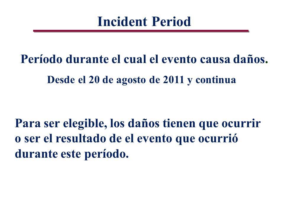 Incident Period Período durante el cual el evento causa daños.