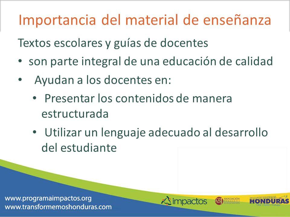 Importancia del material de enseñanza Textos escolares y guías de docentes son parte integral de una educación de calidad Ayudan a los docentes en: Pr