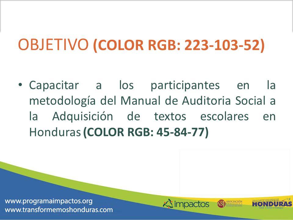 OBJETIVO (COLOR RGB: 223-103-52) Capacitar a los participantes en la metodología del Manual de Auditoria Social a la Adquisición de textos escolares e