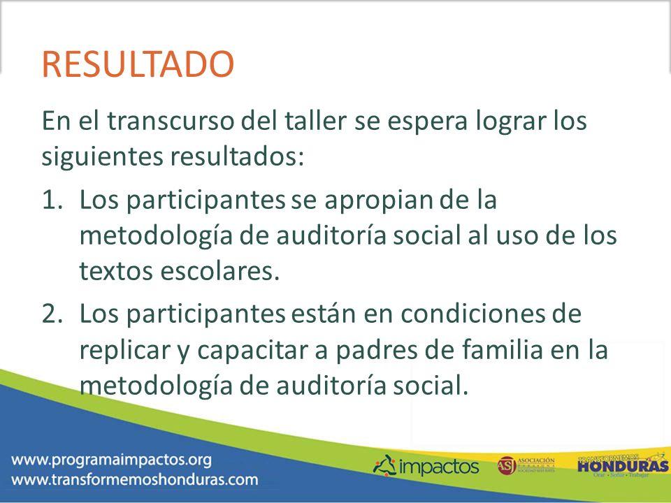 RESULTADO En el transcurso del taller se espera lograr los siguientes resultados: 1.Los participantes se apropian de la metodología de auditoría socia