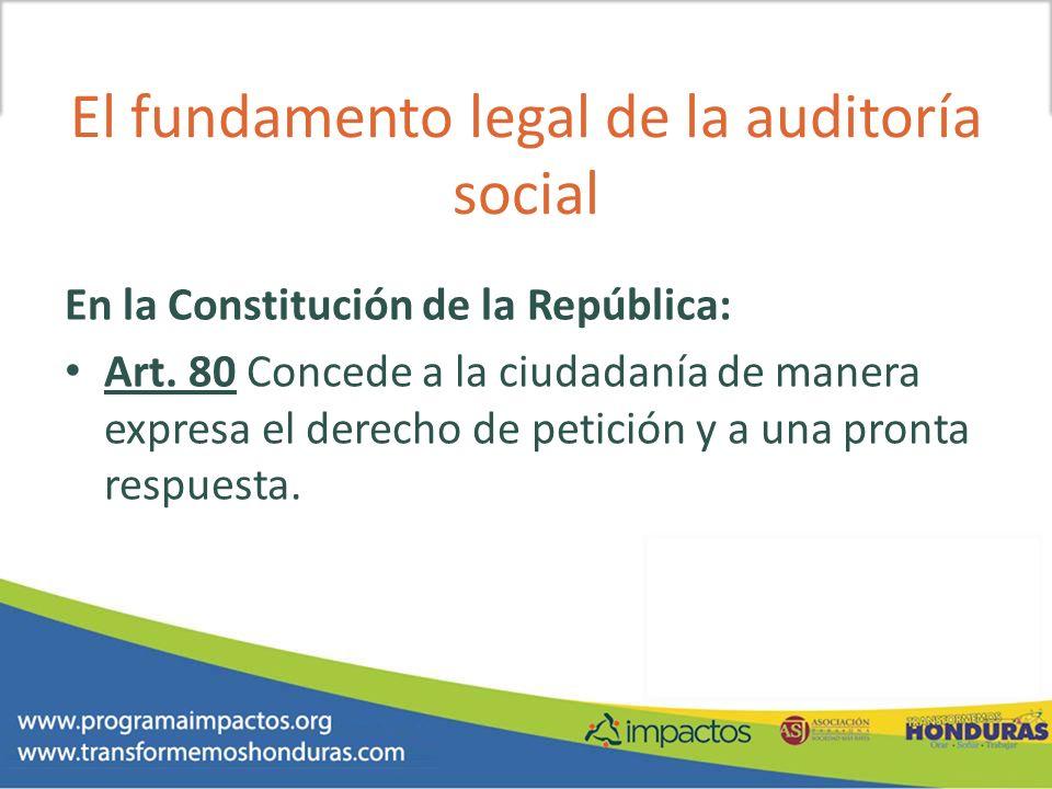 El fundamento legal de la auditoría social En la Constitución de la República: Art. 80 Concede a la ciudadanía de manera expresa el derecho de petició