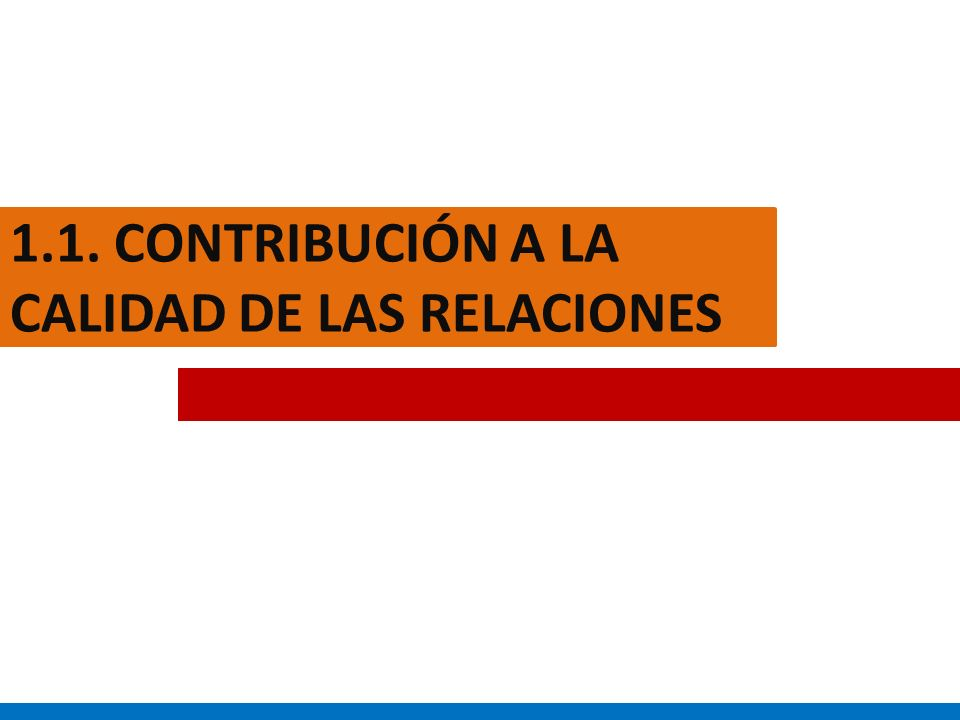 1.1. CONTRIBUCIÓN A LA CALIDAD DE LAS RELACIONES