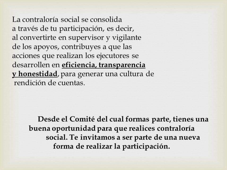 La contraloría social se consolida a través de tu participación, es decir, al convertirte en supervisor y vigilante de los apoyos, contribuyes a que l
